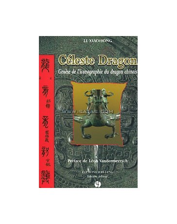 Céleste dragon - Genèse de l'iconographie du dragon chinois