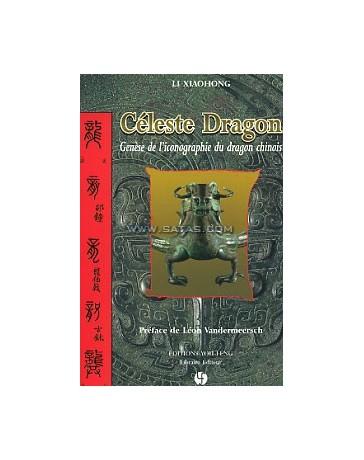 Céleste dragon - Genèse de l'iconographie du dragon chinois