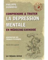 Comprendre - traiter la dépression mentale en médecine chinoise: Acupuncture des troubles psychiques