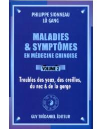 Maladies et symptômes en médecine chinoise Volume 2 - Troubles des yeux, des oreilles, du nez