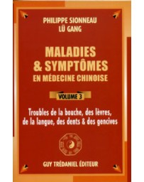Maladies - symptômes en médecine chinoise Volume 3 - Troubles de la bouche, des lèvres, de la langue