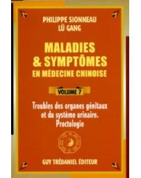 Maladies et symptômes en médecine chinoise Volume 7 - Troubles des organes génitaux - du syst. urin.