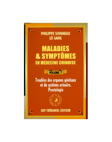 Maladies - symptômes en médecine chinoise Volume 7 - troubles des organes génitaux - du syst. urin.