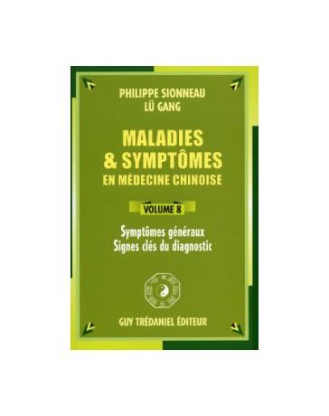 Maladies - symptômes en médecine chinoise Volume 8 - Symptômes généraux, signes clés du diagnostic