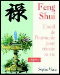 Feng Shui - L'outil de l'harmonie pour réussir sa vie