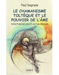 Le chamanisme toltèque et le pouvoir de l'âme