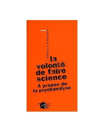 La volonté de faire science - A propos de la psychanalyse