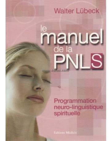 Le manuel de la PNLS - Programmation neuro-linguistique spirituelle