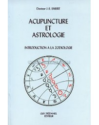 Acupuncture et astrologie. Introduction à la zodiologie
