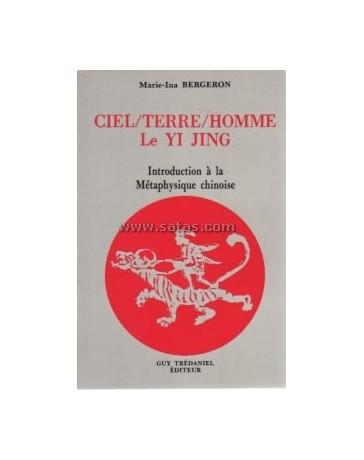 Ciel/Terre/Homme  Le Yi Jing - Introduction à la Métaphysique chinoise