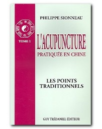 L'acupuncture pratiquée en Chine  Tome 1 - Les points traditionnels