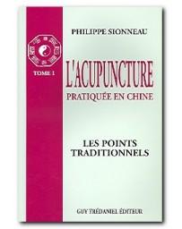 L'acupuncture pratiquée en Chine  Tome 1 - Les points traditionnels