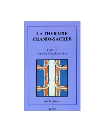 La thérapie cranio-sacrée -  Tome 2  Au-delà de la dure-mère