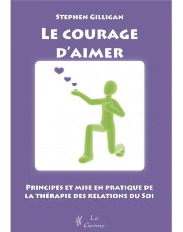 Le courage d'aimer - Principes et mise en pratique de la thérapie des relations du soi