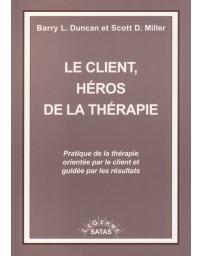 Le client, héros de la thérapie - Pratique de la thérapie orientée par le client