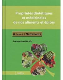 Propriétés diététiques et médicinales de nos aliments et épices Tome 2 - Nutriments