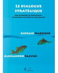 Le dialogue stratégique - communiquer en persuadant : techniques avancées de changement