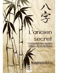 L'Ancien Secret - L'Essentiel des Quatre Piliers de la destinée
