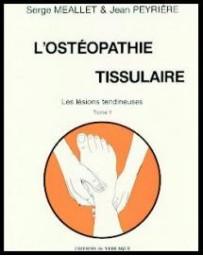 L'ostéopathie tissulaire  Tome 1 - Les lésions tendineuses