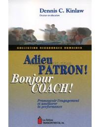 Adieu patron! Bonjour coach! - Promouvoir l'engagement et améliorer la performance