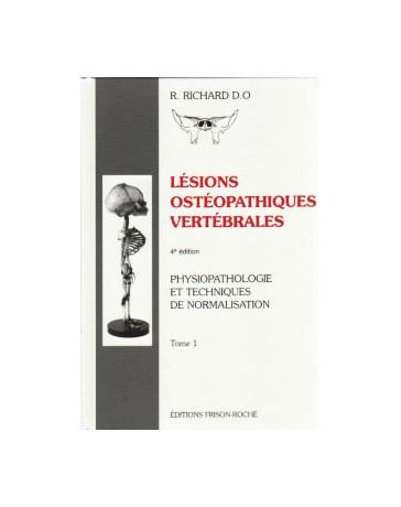 Lésions ostéopathiques vertébrales  Tome 1 - Physiopathologie et Techniques de normalisation