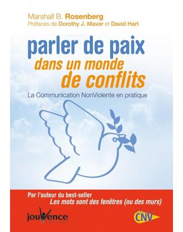 Parler de paix dans un monde de conflits - La communication non-violente en pratique