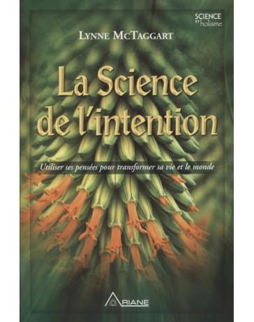La Science de l'intention - utiliser ses pensées pour transformer sa vie et le monde