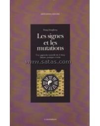 Les signes et les mutations - Une approche nouvelle du Yi King histoire, pratique et texte