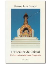 L'ESCALIER DE CRISTAL II - LES TROIS MAXIMES DU DZOGTCH