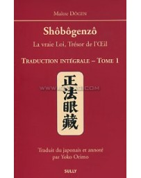 Shôbôgenzô. Traduction intégrale - Tome 1