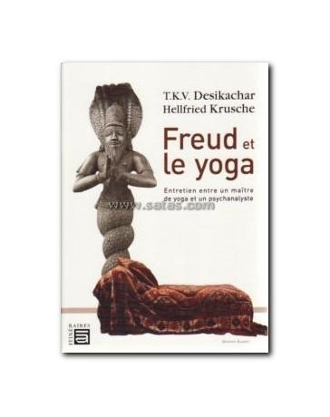 Freud et le yoga - Entretien entre un maître de yoga et un psychanalyste