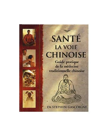 Santé, La voie chinoise - Guide pratique de la médecine traditionnelle chinoise