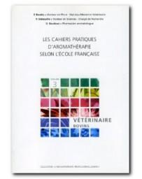 Les cahiers pratiques d'aromathérapie selon l'école française - volume 3, vétérinaire bovins