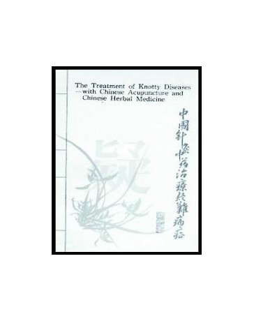 The Treatment of Knotty Diseases with Chinese Acupuncture and Chinese Herbal Medicine