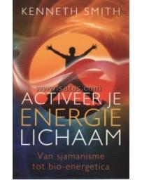 Activeer je energie lichaam - Van sjamanisme tot bio-energie