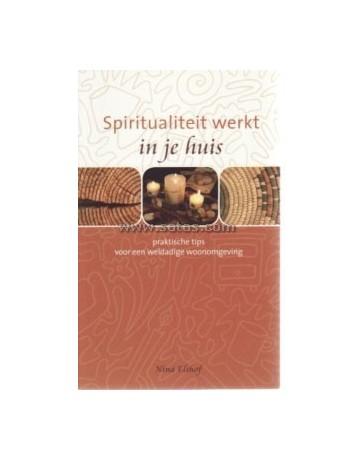 Spiritualiteit werkt in je huis - Praktische tips voor een weldadige woonomgeving