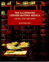 The Illustrated Chinese Materia Medica - Crude and Prepared