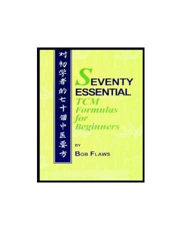 Seventy Essential TCM Formulas for Beginners