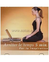 Arrêter le temps 5 minutes par la respiration  (CD)