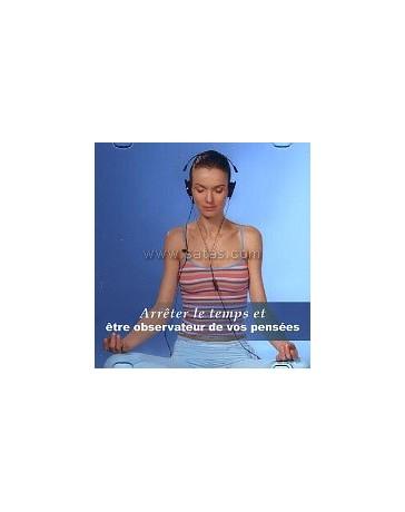 Arrêter le temps et soyez observateur de vos pensées  (CD)