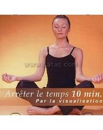 Arrêter le temps 10 minutes par la visualisation  (CD)