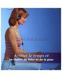 Arrêter le temps et se libérer du futur et de la peur  (CD)