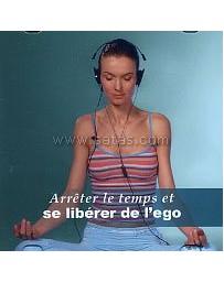 Arrêter le temps et se libérer de l'ego  (CD)