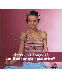 """Arrêter le temps et se libérer du """"paraître""""  (CD)"""