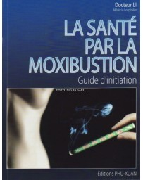 La santé par la moxibustion - Guide d'initiation