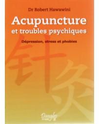 Acupuncture et troubles psychiques - Dépression, stress et phobies