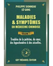 Maladies - symptômes en médecine chinoise Volume 5 - Troubles de la poitrine, du coeur