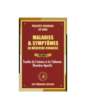 Maladies et symptômes en médecine chinoise Volume 6 - Troubles de l'estomac et de l'abdomen