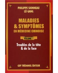 Maladies et symptômes en médecine chinoise Volume 1 - Troubles de la tête et de la face