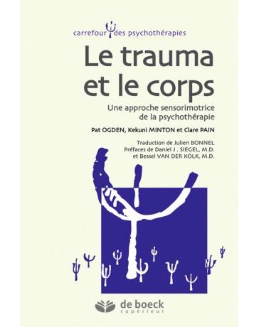Le trauma et le corps - Une approche sensorimotrice de la psychothérapie